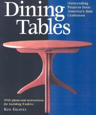 Dining Tables: Outstanding Projects from America's Best Craftsmen - Graves, Kim Carleton, and Zager, Masha