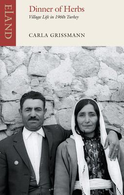 Dinner of Herbs: Village Life in 1960s Turkey - Grissman, Carla