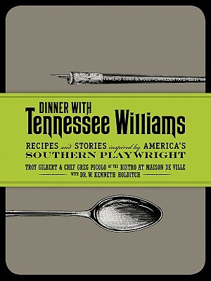 Dinner with Tennessee Williams: Recipes and Stories Inspired by America's Southern Playwright - Gilbert, Troy, and Picolo, Greg, and Holditch, W Kenneth