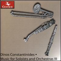 Dino Constantinides: Music for Soloists and Orchestras III - Achilles Liarmakopoulos (trombone); Espen Lilleslåtten (violin); Robert DiLutis (clarinet); Yova Milanova (violin)