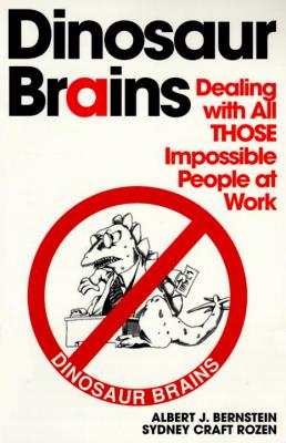 Dinosaur Brains: Dealing with All Those Impossible People at Work - Bernstein, Albert J