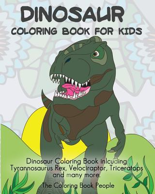 Dinosaur Coloring Book for Kids: Dinosaur Coloring Book Inlcuding Tyrannosaurus Rex, Velociraptor, Triceratops and Many More. - People, The Coloring Book