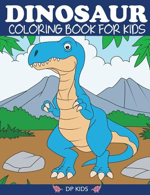 Dinosaur Coloring Book for Kids: Fantastic Dinosaur Coloring Book for Boys, Girls, Toddlers, Preschoolers, Kids 3-8, 6-8 - Dp Kids