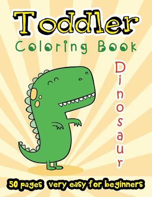 Dinosaur Toddler Coloring Book 50 Pages Very Easy for Beginners: Large Print Coloring Book for Kids Ages 2-4 - Summer, Stewart