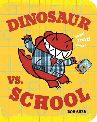 Dinosaur vs. School (a Dinosaur vs. Book) - Shea, Bob (Illustrator)