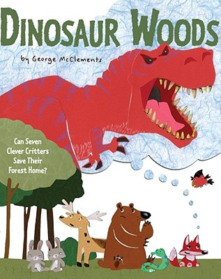 Dinosaur Woods: Can Seven Clever Critters Save Their Forest Home? - McClements, George