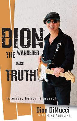 Dion: The Wanderer Talks Truth - DiMucci, Dion