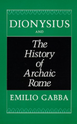 Dionysius and the History of Archaic Rome - Gabba, Emilio
