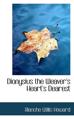 Dionysius the Weaver's Heart's Dearest - Howard, Blanche Willis