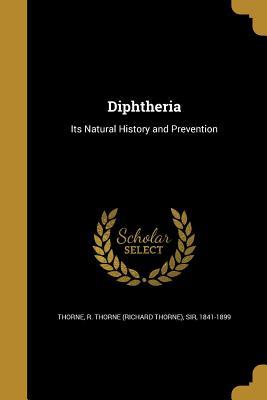 Diphtheria - Thorne, R Thorne (Richard Thorne) Sir (Creator)