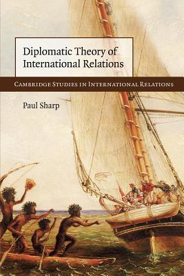 Diplomatic Theory of International Relations - Sharp, Paul