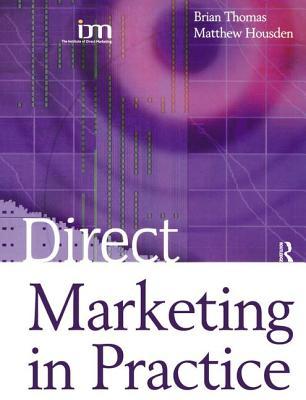 Direct Marketing in Practice - Housden, Matthew, and Thomas, Brian
