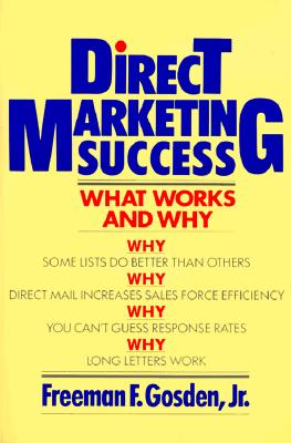 Direct Marketing Success: What Works and Why - Gosden, Freeman F