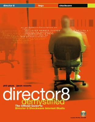 Director 8 Demystified - Gross, Phil, and Roberts, Jason