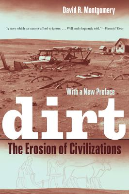 Dirt: The Erosion of Civilizations - Montgomery, David R, Professor