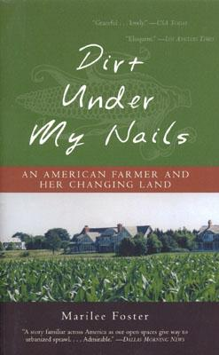 Dirt Under My Nails: An American Farmer and Her Changing Land - Foster, Marilee