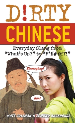 Dirty Chinese: Everyday Slang from - Coleman, Matt, and Backhouse, Edmund