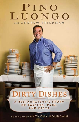 Dirty Dishes: A Restaurateur's Story of Passion, Pain, and Pasta - Friedman, Andrew, and Luongo, Pino, and Bourdain, Anthony, Lord (Foreword by)