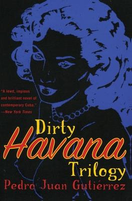 Dirty Havana Trilogy: A Novel in Stories - Gutierrez, Pedro Juan