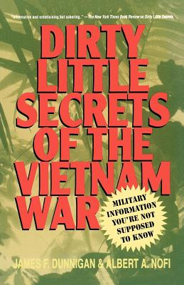 Dirty Little Secrets of the Vietnam War: Military Information You're Not Supposed to Know - Dunnigan, James F, and Nofi, Albert a
