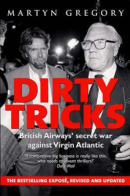 Dirty Tricks: British Airways' Secret War Against Virgin Atlantic - Gregory, Martyn