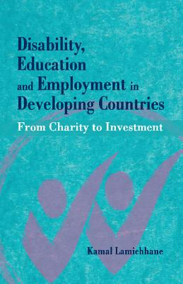 Disability, Education and Employment in Developing Countries: From Charity to Investment - Lamichhane, Kamal