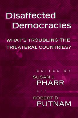 Disaffected Democracies: What's Troubling the Trilateral Countries? - Pharr, Susan J (Editor), and Putman, Robert D (Editor), and Putnam, Robert D (Editor)