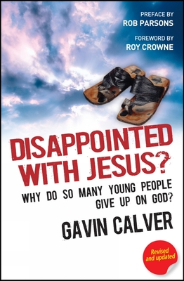 Disappointed with Jesus?: Why Do So Many Young People Give Up on God? - Calver, Gavin