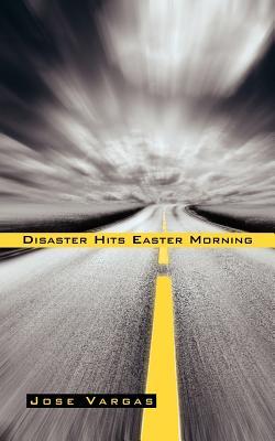 Disaster Hits Easter Morning - Vargas, Jose