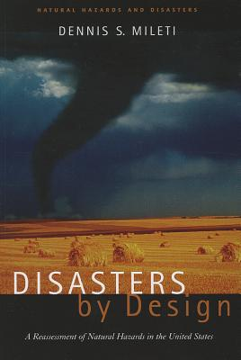 Disasters by Design: A Reassessment of Natural Hazards in the United States - Mileti, Dennis
