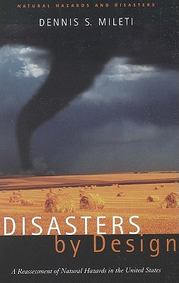 Disasters by Design - Mileti, Dennis, and Dennis Mileti, and A Joseph Henry Press Book