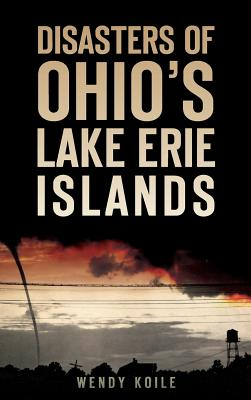 Disasters of Ohio S Lake Erie Islands - Koile, Wendy