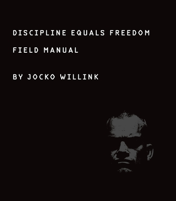 Discipline Equals Freedom: Field Manual - Willink, Jocko