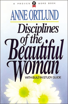 Disciplines of the Beautiful Woman - Ortlund, Anne