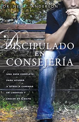 Discipulado en Consejeria: Una Guia Completa Para Ayudar A Otros A Caminar en Libertad y Crecer en Cristo - Anderson, Neil T, Mr.