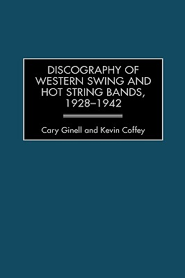 Discography of Western Swing and Hot String Bands, 1928-1942 - Ginell, Cary, and Coffey, Kevin