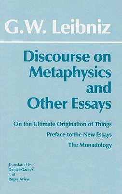 Discourse on Metaphysics and Other Essays: Discourse on Metaphysics; On the Ultimate Origination of Things; Preface to the New Essays; The Monadology - Leibniz, Gottfried Wilhelm, and Garber, Daniel (Translated by)