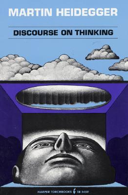 Discourse on Thinking: A Translation of Gelassenheit - Heidegger, Martin