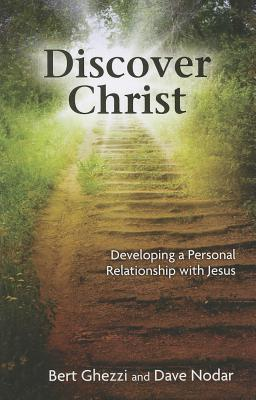 Discover Christ: Developing a Personal Relationship with Jesus - Ghezzi, Bert, PhD, and Nodar, Dave