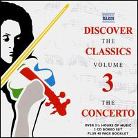 Discover the Classics 3: The Concerto - Anthony Camden (oboe); Bela Banfalvi (violin); Benjamin Frith (piano); Bernd Glemser (piano); Budapest Strings;...