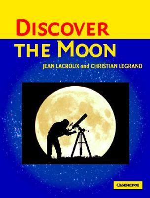 Discover the Moon - Lacroux, Jean, and Legrand, Christian, and Sutcliffe, Christopher (Translated by)