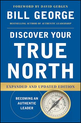 Discover Your True North, Expanded and Updated Edition - George, Bill, and Gergen, David (Foreword by)