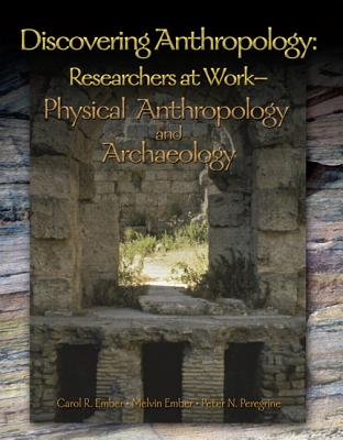Discovering Anthropology: Researchers at Work-Physical Anthropology and Archaeology - Ember, Carol R