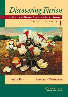 Discovering Fiction Student's Book 1: A Reader of North American Short Stories - Kay, Judith, and Gelshenen, Rosemary