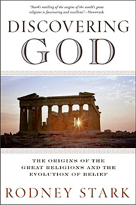 Discovering God: The Origins of the Great Religions and the Evolution of Belief - Stark, Rodney, Professor