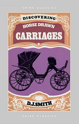 Discovering Horse-Drawn Carriages - Smith, D.J.