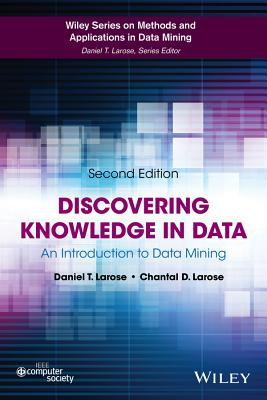 Discovering Knowledge in Data: An Introduction to Data Mining - Larose, Daniel T., and Larose, Chantal D.