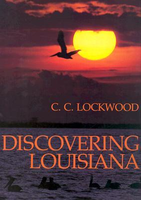 Discovering Louisiana - Lockwood, C C (Photographer)