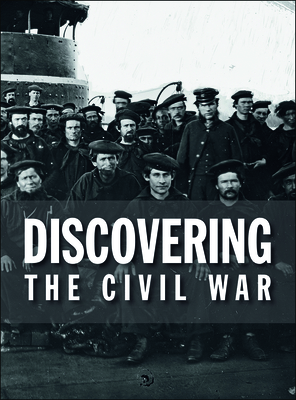 Discovering the Civil War - National Archives Experience's Exhibition Team, and Burns, Ken (Foreword by)