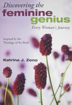 Discovering the Feminine Genius: Every Woman's Journey - Zeno, Katrina J